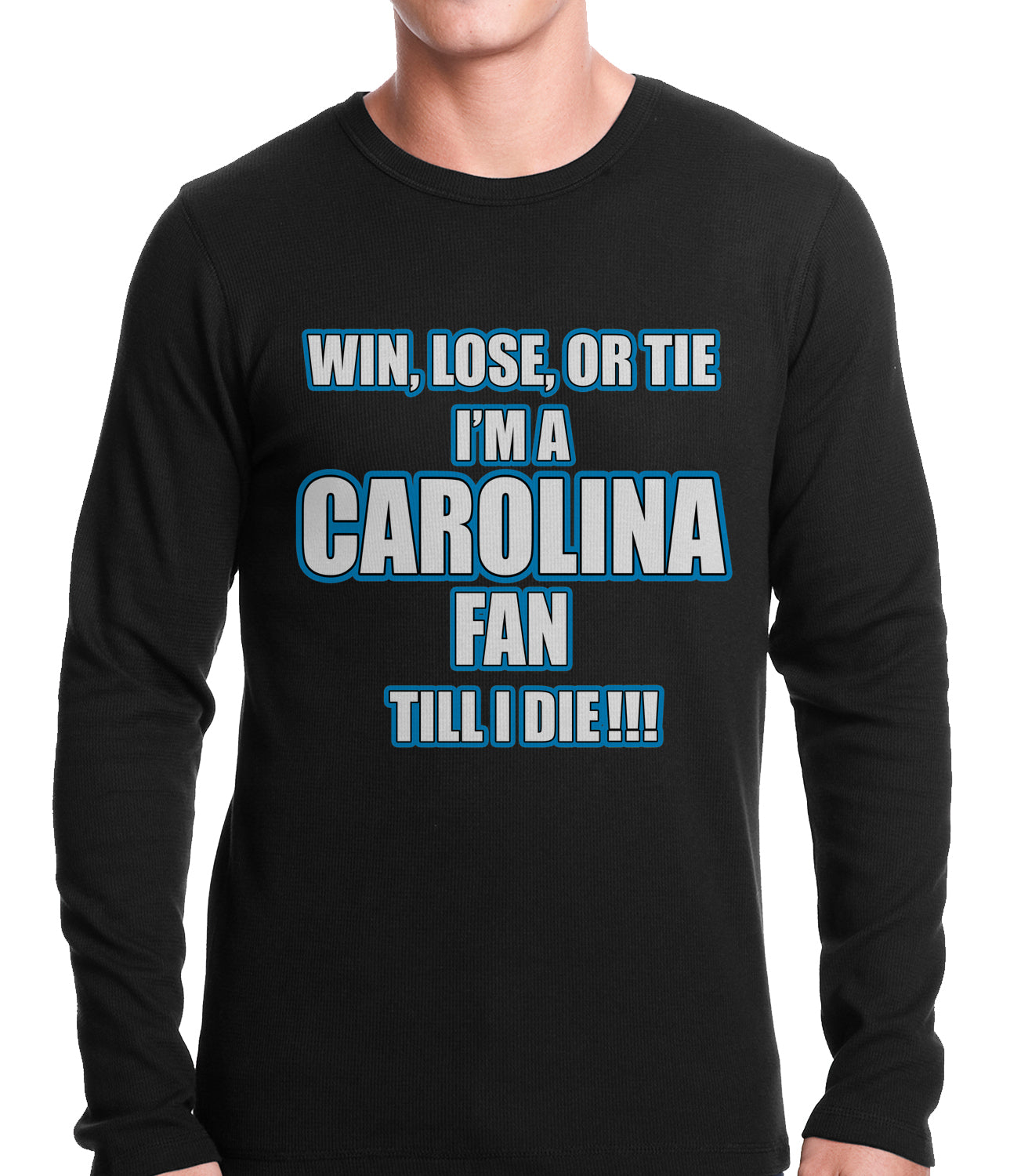 Win Lose Or Tie, I'm A Carolina Fan Til I Die Football Thermal Shirt