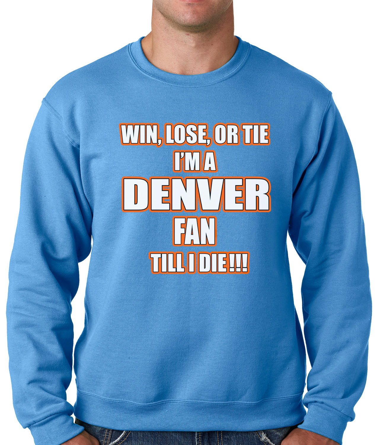Win Lose Or Tie, I'm A Denver Fan Til I Die Football Adult Crewneck