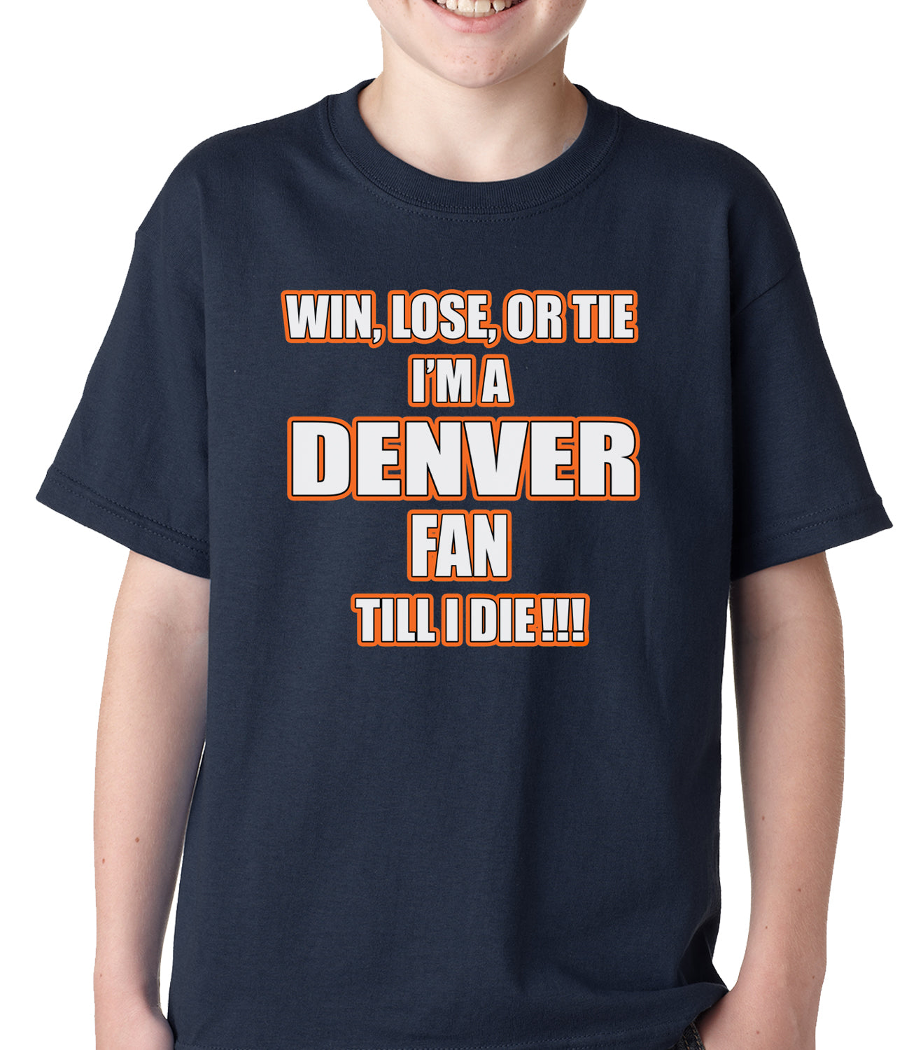 Win Lose Or Tie, I'm A Denver Fan Til I Die Football Kids T-shirt