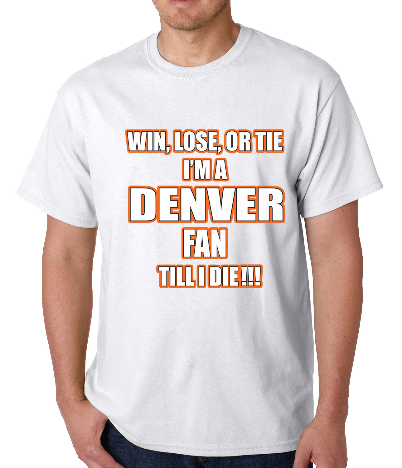 Win Lose Or Tie, I'm A Denver Fan Til I Die Football Mens T-shirt