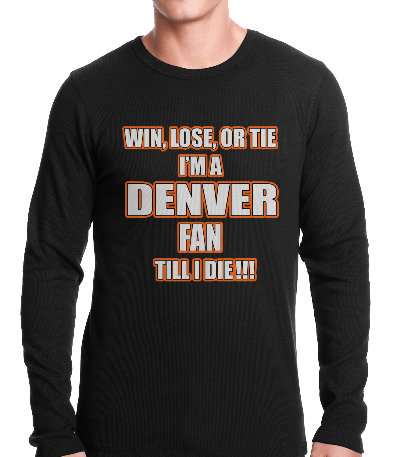 Win Lose Or Tie, I'm A Denver Fan Til I Die Football Thermal Shirt