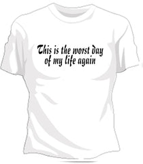 Worst Day Of My Life Again Girls T-Shirt