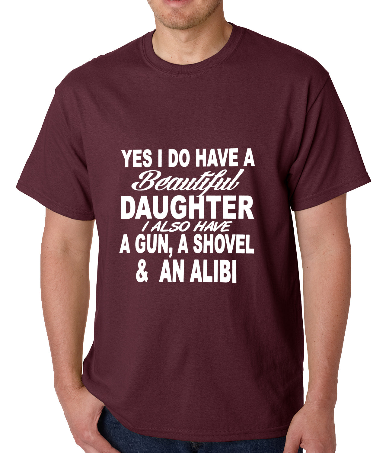 Yes, I Have Beautiful Daughter, A Gun, and An Alibi Mens T-shirt