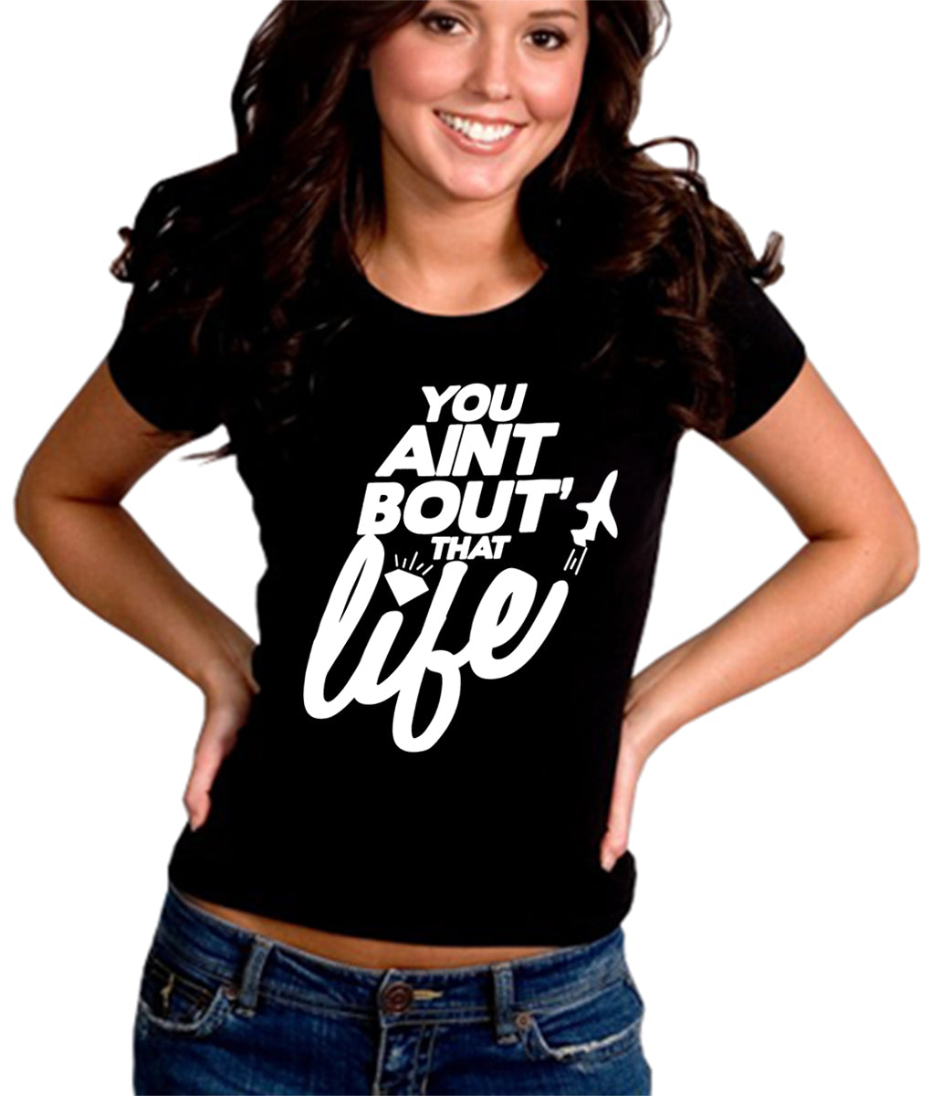 You Aint Bout' That Life Girl's T-Shirt