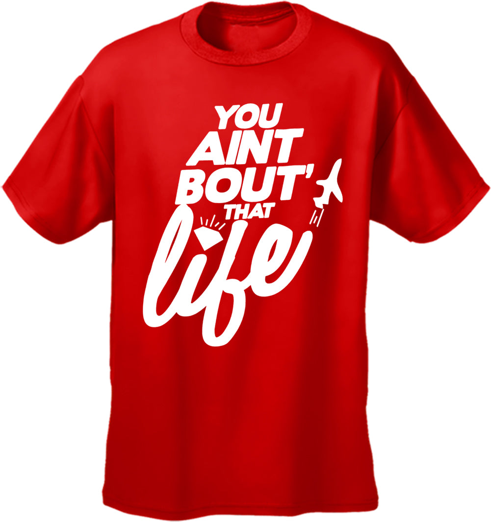 You Aint Bout' That Life Men's T-Shirt
