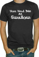 You Had Me At Swallow T-Shirt