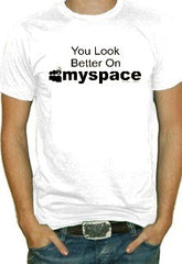 You Look Better On Myspace T-Shirt (Black Print)