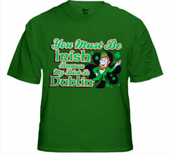 You Must Be Irish Because My Dick Is Dublin T-Shirt