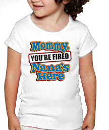 You're Fired Nana's Here Kids T-Shirt