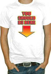 You Should Be Here T-Shirt