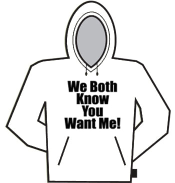You Want Me Hoodie
