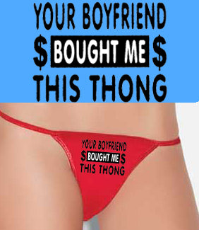 Your Boyfriend Bought Me This Thong Thong