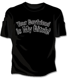 Your Boyfriend Is My Bitch Girls T-Shirt