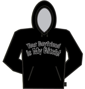Your Boyfriend Is My Bitch Hoodie