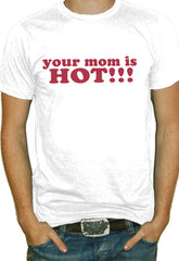 Your Mom Is Hot!!! T-Shirt