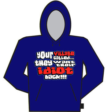 Your Village Idiot Hoodie