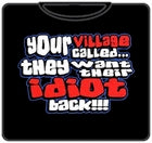 Your Village Idiot T-Shirt