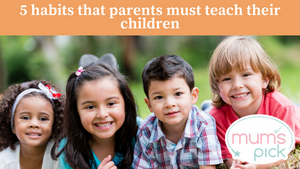 Five Habits that Every Parent Must Teach their Children