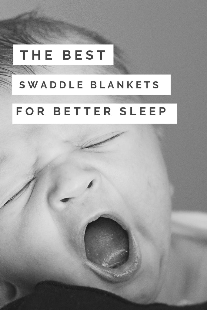 How to Select the Best Swaddle to Encourage Your Newborn to Sleep Peacefully....and eventually sleep through the night!