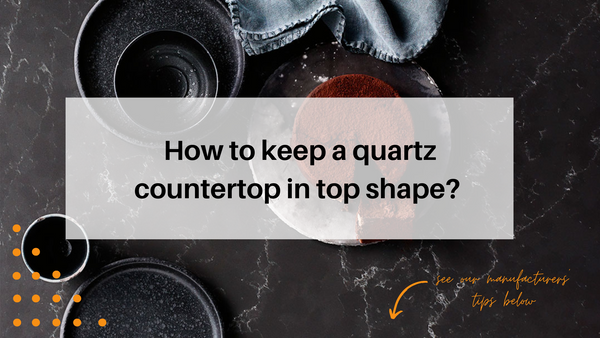 How to keep a quartz countertop in top shape?