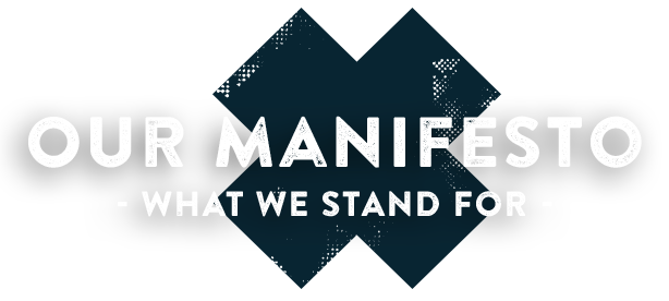 Our Manifesto – what we stand for