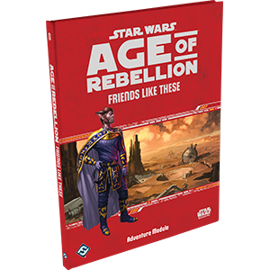 Star Wars Age of Rebellion: Friends Like These Board Game