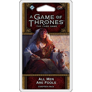 A Game of Thrones LCG Second Edition All Men Are Fools Chapter Pack