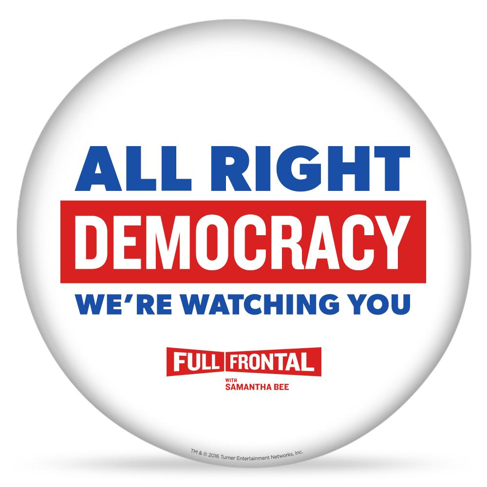 Full Frontal with Samantha Bee All Right Democracy Button