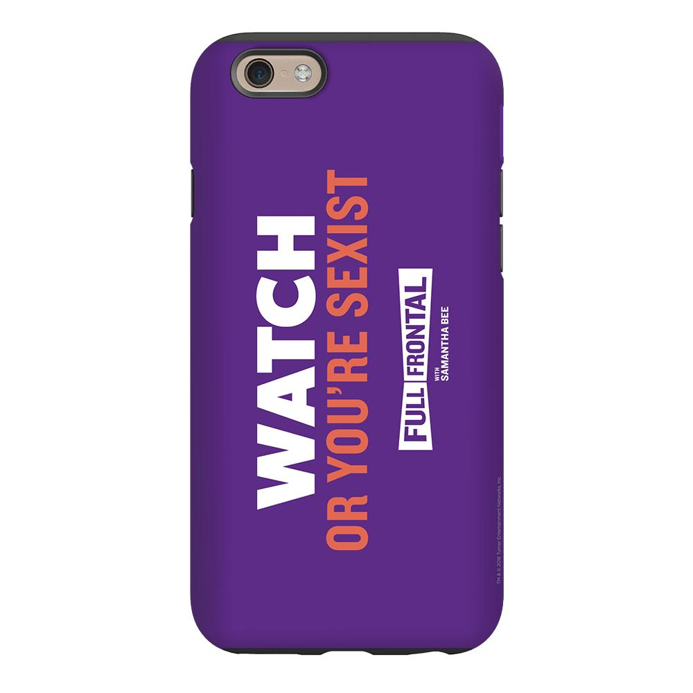 Full Frontal with Samantha Bee Watch or You're Sexist Phone Case for iPhone and Galaxy