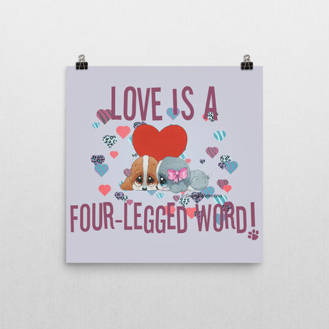 Love is a Four-Legged Word (Grey) Poster 12x12
