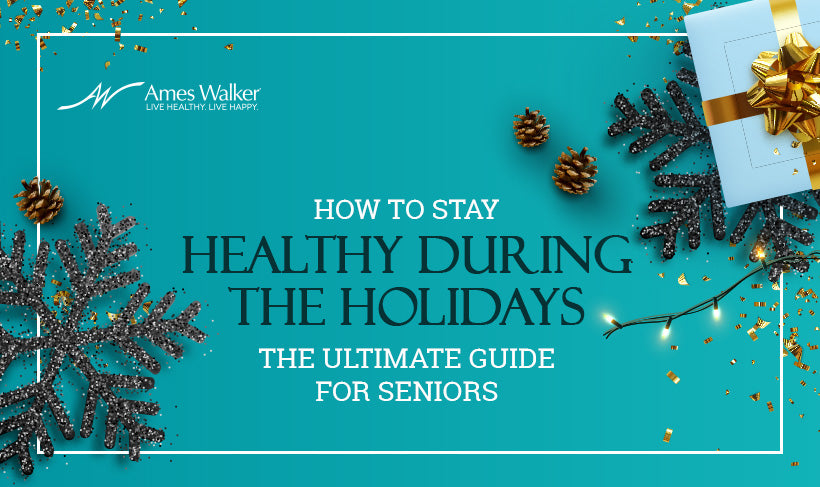 How to Stay Healthy During the Holidays: The Ultimate Guide for Seniors