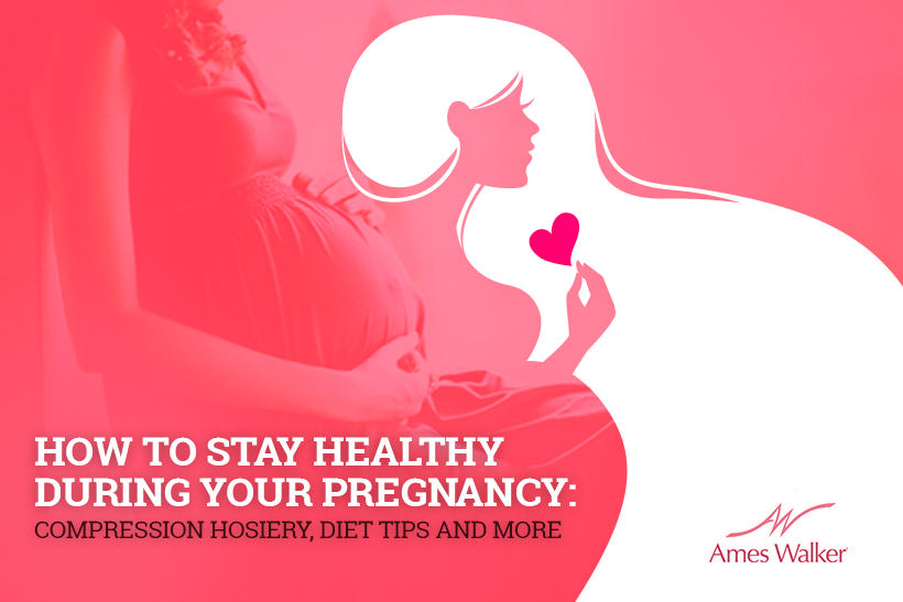 How to Stay Healthy During Your Pregnancy: Compression Hosiery, Diet Tips and More