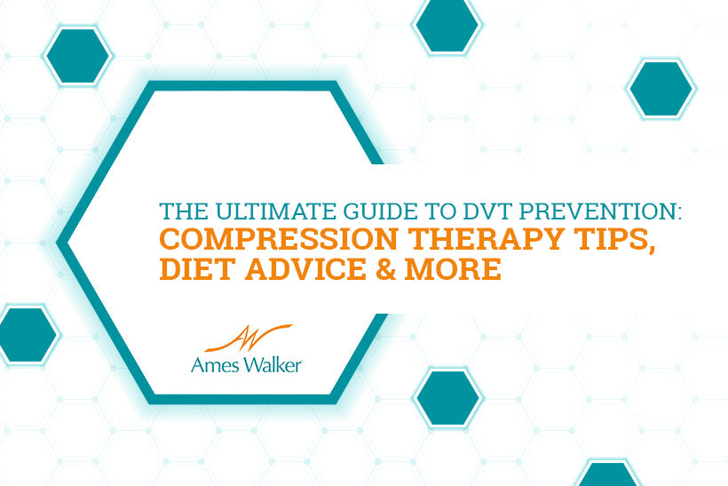 The Ultimate Guide to DVT Prevention: Compression Therapy Tips, Diet Advice & More