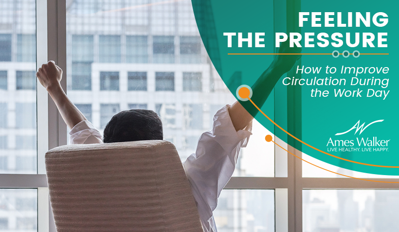 Feeling the Pressure: How to Improve Circulation During the Work Day