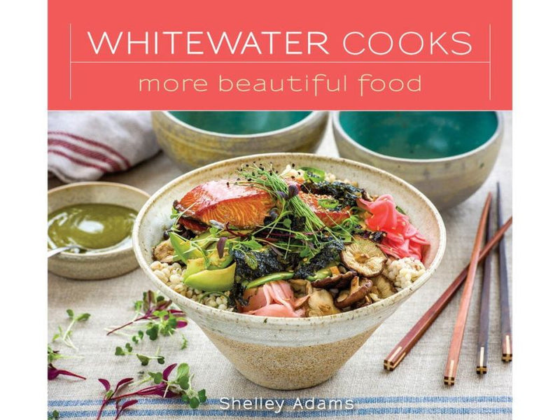 BOOKS - WHITEWATER COOKS - MORE BEAUTIFUL FOOD