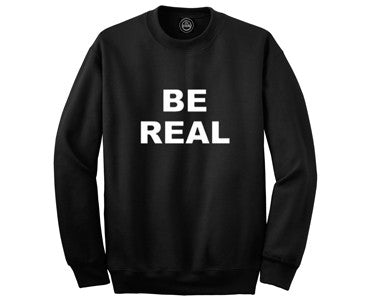 BE REAL | CREWNECK SWEATSHIRT | ooREALI