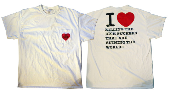 I LOVE KILLING THE RICH FUCKERS THAT ARE RUINING THE WORLD | POCKET T-SHIRT | ooFUCKERS-T