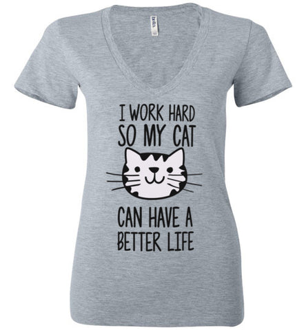 I Work Hard So My Cat Can Have A Better Life  V-Neck Ladies Tee