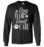 Dog Hair Don't Care Long Sleeve T-Shirt