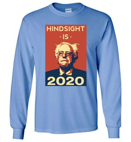Hindsight is 2020 Bernie Sanders Long Sleeve Shirt, multiple colors