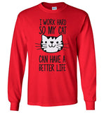 I Work Hard So My Cat Can Have A Better Life Long Sleeve Tee