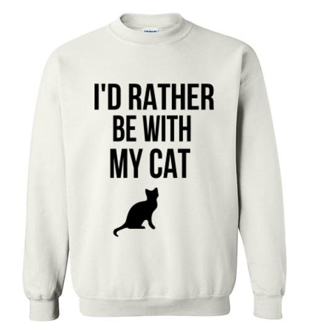 I'd Rather Be With My Cat Sweatshirt