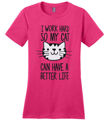 I Work Hard So My Cat Can Have A Better Life District Made Ladies Tee