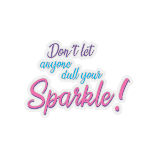 Don't let anyone dull your sparkle stickers