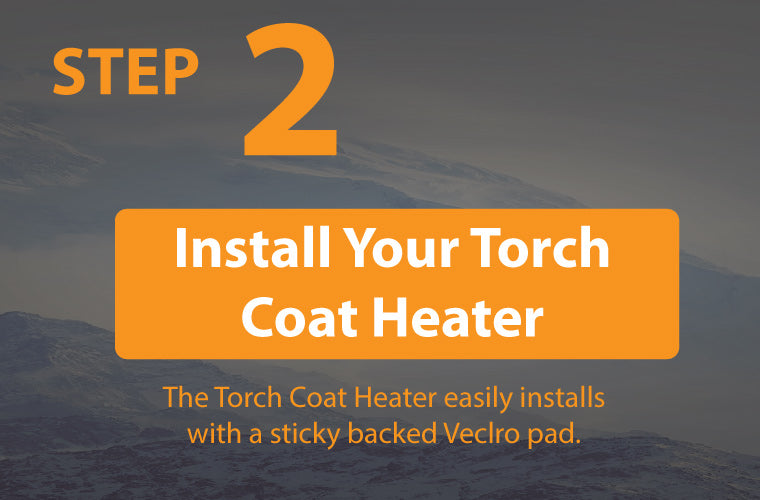 step two is to install the torch coat heater with the use of installation kits that use a sticky backed velcro