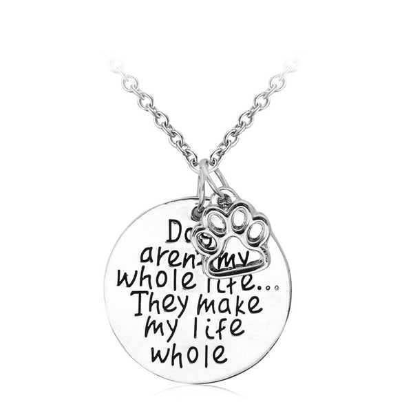 """Dogs aren't my whole life... They make my life whole"" Silver Paw Print Pendant Necklace"
