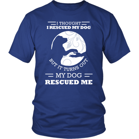 My Dog Rescued Me Tees and Long-Sleeved Shirts