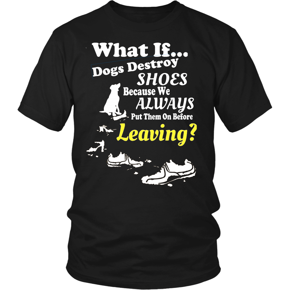 What If Dogs Destroy Shoes Because... Shirts