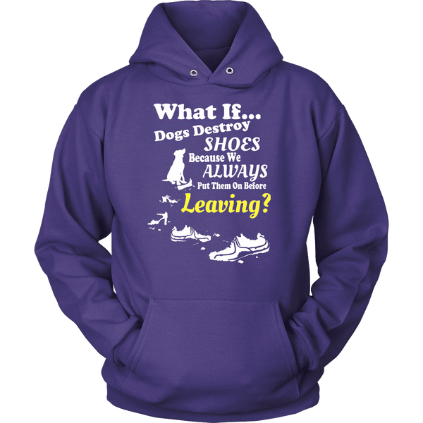 What If Dogs Destroy Shoes Because... Hoodies