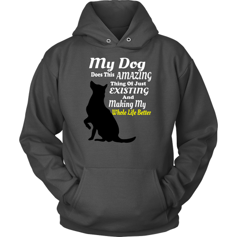 My Dog Makes My Whole Life Better - Hoodies